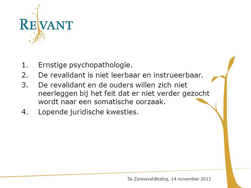 1.Ernstige psychopathologie. 2.De revalidant is niet leerbaar en instrueerbaar. 3.De revalidant en de ouders willen zich niet neerleggen bij het feit