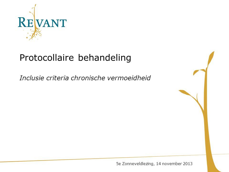 Protocollaire behandeling Inclusie criteria chronische vermoeidheid 5e Zonneveldlezing, 14 november 2013