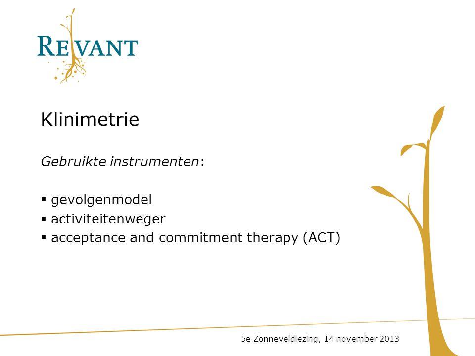 Klinimetrie Gebruikte instrumenten:  gevolgenmodel  activiteitenweger  acceptance and commitment therapy (ACT) 5e Zonneveldlezing, 14 november 2013