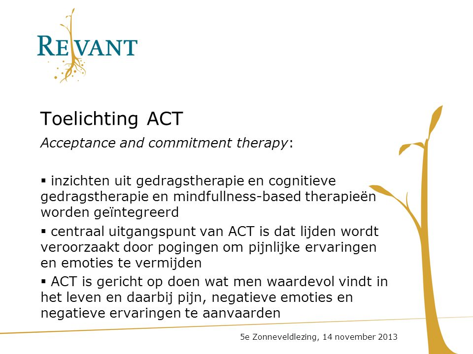 Toelichting ACT Acceptance and commitment therapy:  inzichten uit gedragstherapie en cognitieve gedragstherapie en mindfullness-based therapieën word