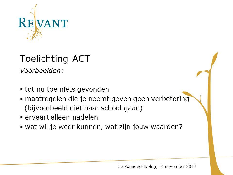 Toelichting ACT Voorbeelden:  tot nu toe niets gevonden  maatregelen die je neemt geven geen verbetering (bijvoorbeeld niet naar school gaan)  erva