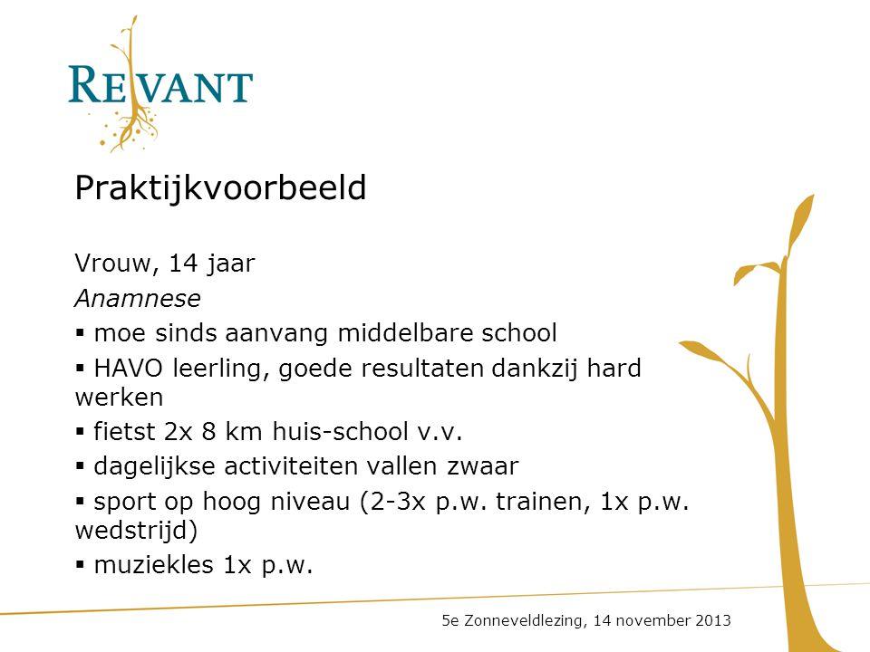 Praktijkvoorbeeld Vrouw, 14 jaar Anamnese  moe sinds aanvang middelbare school  HAVO leerling, goede resultaten dankzij hard werken  fietst 2x 8 km