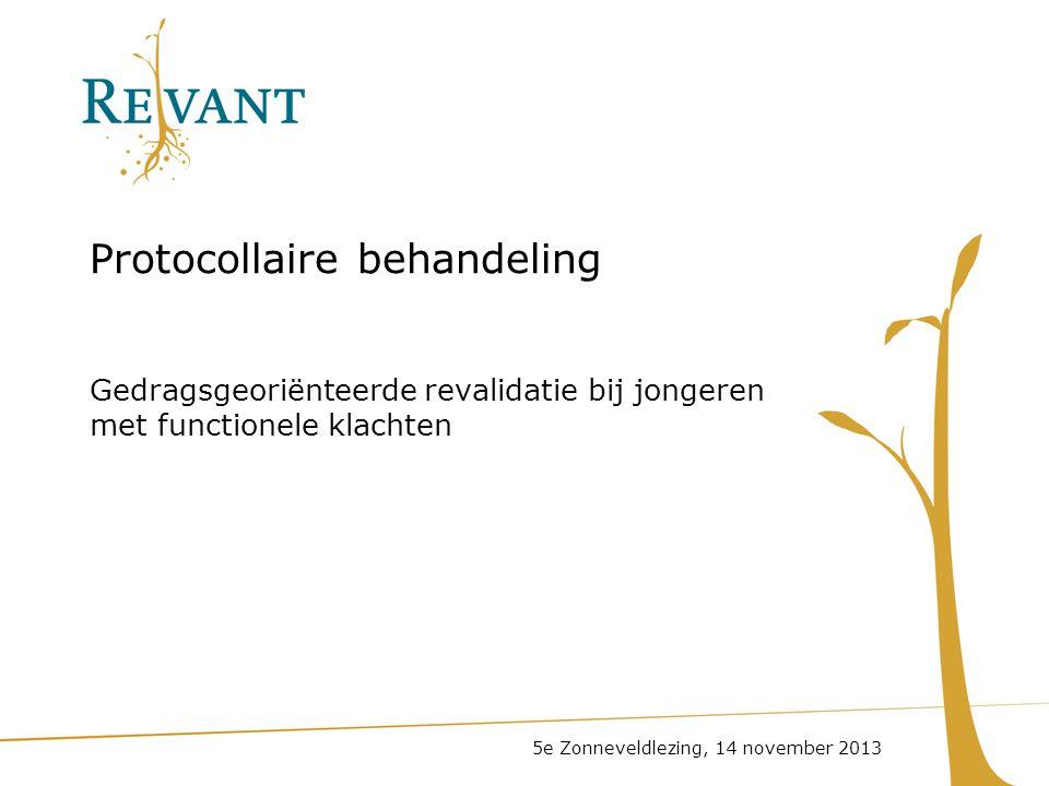 Protocollaire behandeling Gedragsgeoriënteerde revalidatie bij jongeren met functionele klachten 5e Zonneveldlezing, 14 november 2013