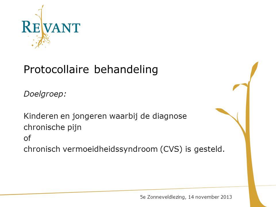 Protocollaire behandeling Doelgroep: Kinderen en jongeren waarbij de diagnose chronische pijn of chronisch vermoeidheidssyndroom (CVS) is gesteld. 5e