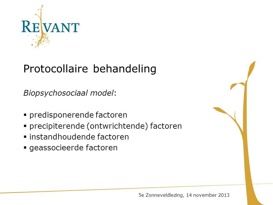 Protocollaire behandeling Biopsychosociaal model:  predisponerende factoren  precipiterende (ontwrichtende) factoren  instandhoudende factoren  ge