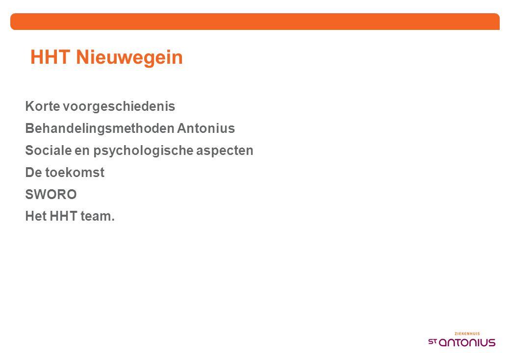 HHT Nieuwegein Korte voorgeschiedenis Behandelingsmethoden Antonius Sociale en psychologische aspecten De toekomst SWORO Het HHT team.