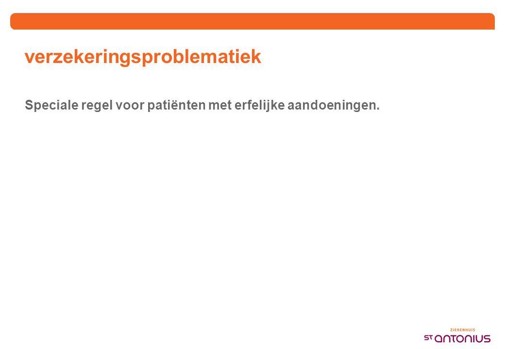 verzekeringsproblematiek Speciale regel voor patiënten met erfelijke aandoeningen.
