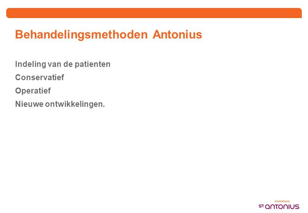 Behandelingsmethoden Antonius Indeling van de patienten Conservatief Operatief Nieuwe ontwikkelingen.