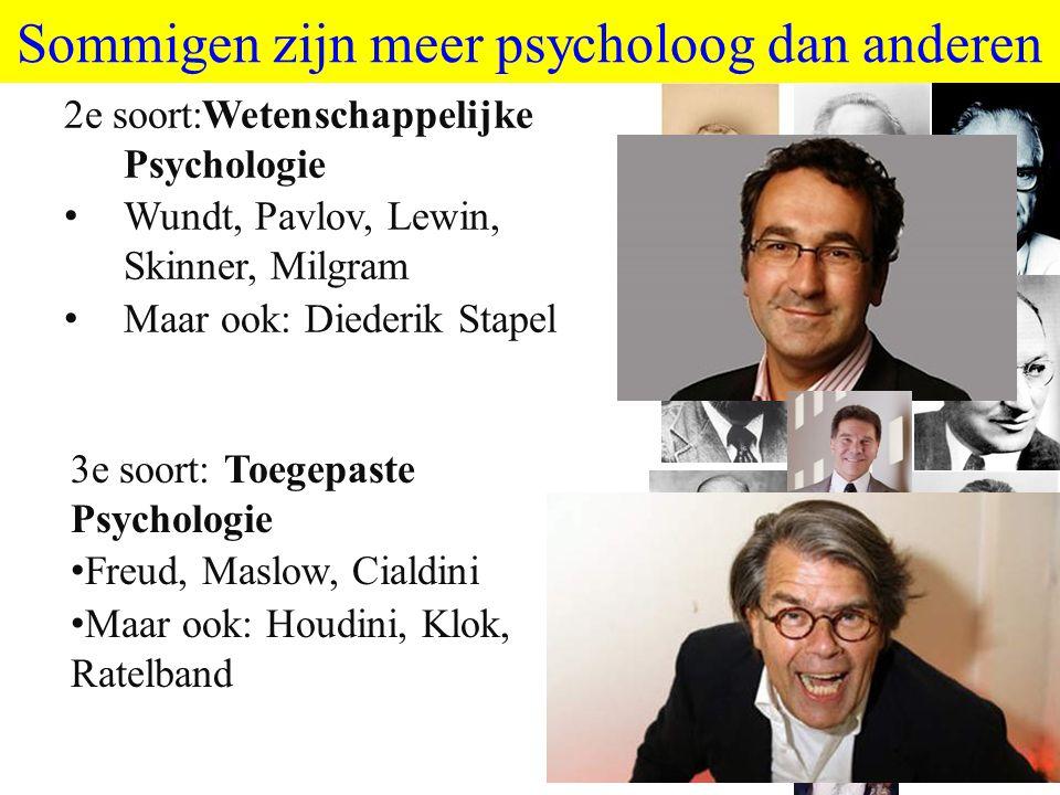 Sommigen zijn meer psycholoog dan anderen 2e soort:Wetenschappelijke Psychologie Wundt, Pavlov, Lewin, Skinner, Milgram Maar ook: Diederik Stapel 3e s