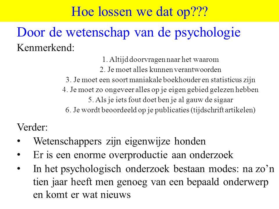 ©vandeSandeinlezingen,2011 Hoe lossen we dat op??? Door de wetenschap van de psychologie Kenmerkend: 1. Altijd doorvragen naar het waarom 2. Je moet a