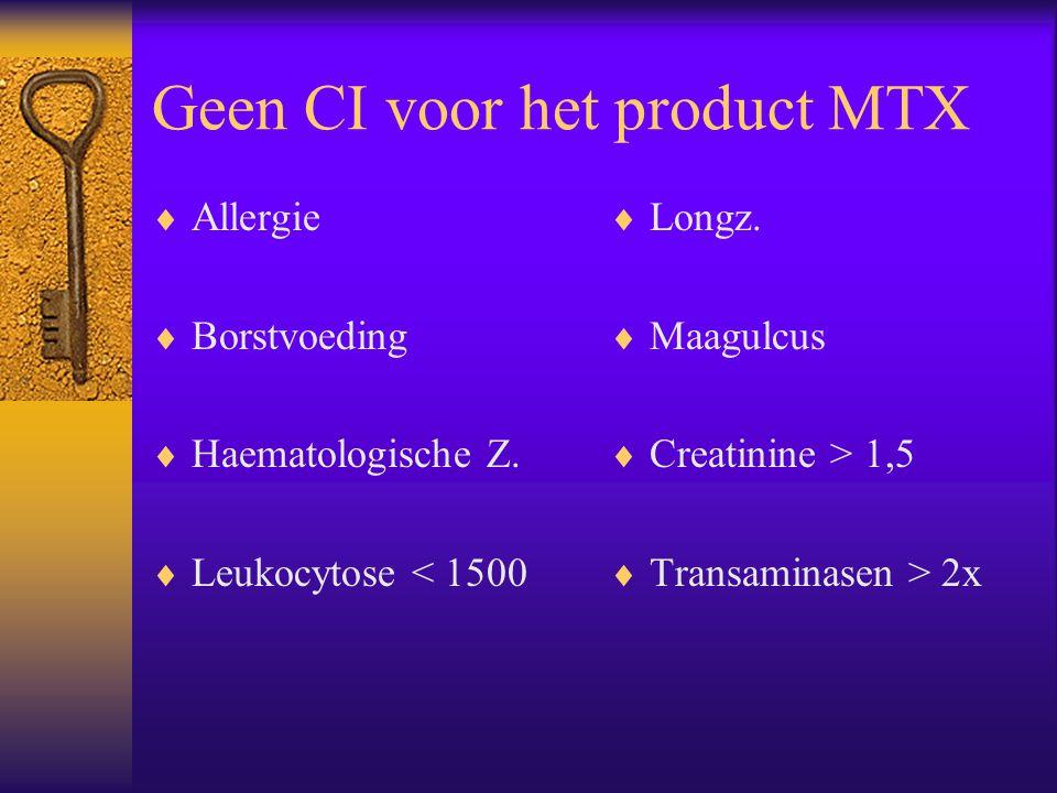 Geen CI voor het product MTX  Allergie  Borstvoeding  Haematologische Z.  Leukocytose < 1500  Longz.  Maagulcus  Creatinine > 1,5  Transaminas
