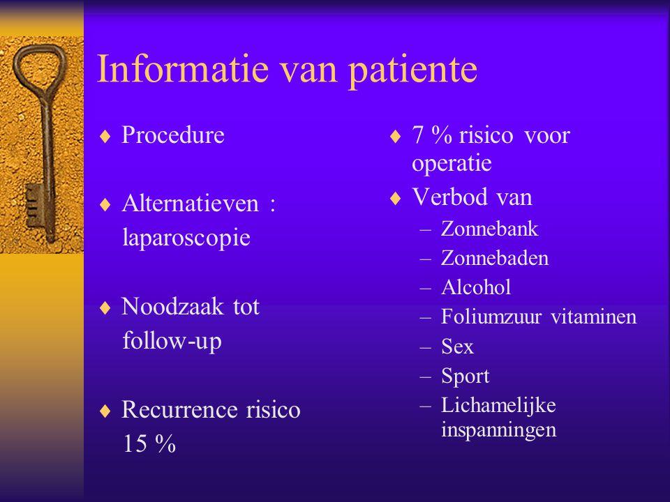 Informatie van patiente  Procedure  Alternatieven : laparoscopie  Noodzaak tot follow-up  Recurrence risico 15 %  7 % risico voor operatie  Verb