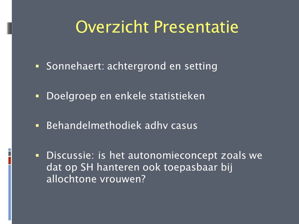 Overzicht Presentatie  Sonnehaert: achtergrond en setting  Doelgroep en enkele statistieken  Behandelmethodiek adhv casus  Discussie: is het auton