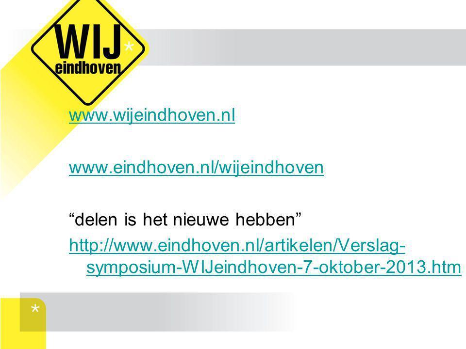 """www.wijeindhoven.nl www.eindhoven.nl/wijeindhoven """"delen is het nieuwe hebben"""" http://www.eindhoven.nl/artikelen/Verslag- symposium-WIJeindhoven-7-okt"""