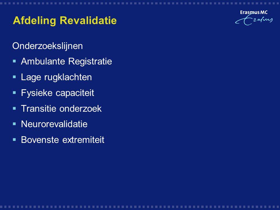 Afdeling Revalidatie Onderzoekslijnen  Ambulante Registratie  Lage rugklachten  Fysieke capaciteit  Transitie onderzoek  Neurorevalidatie  Boven
