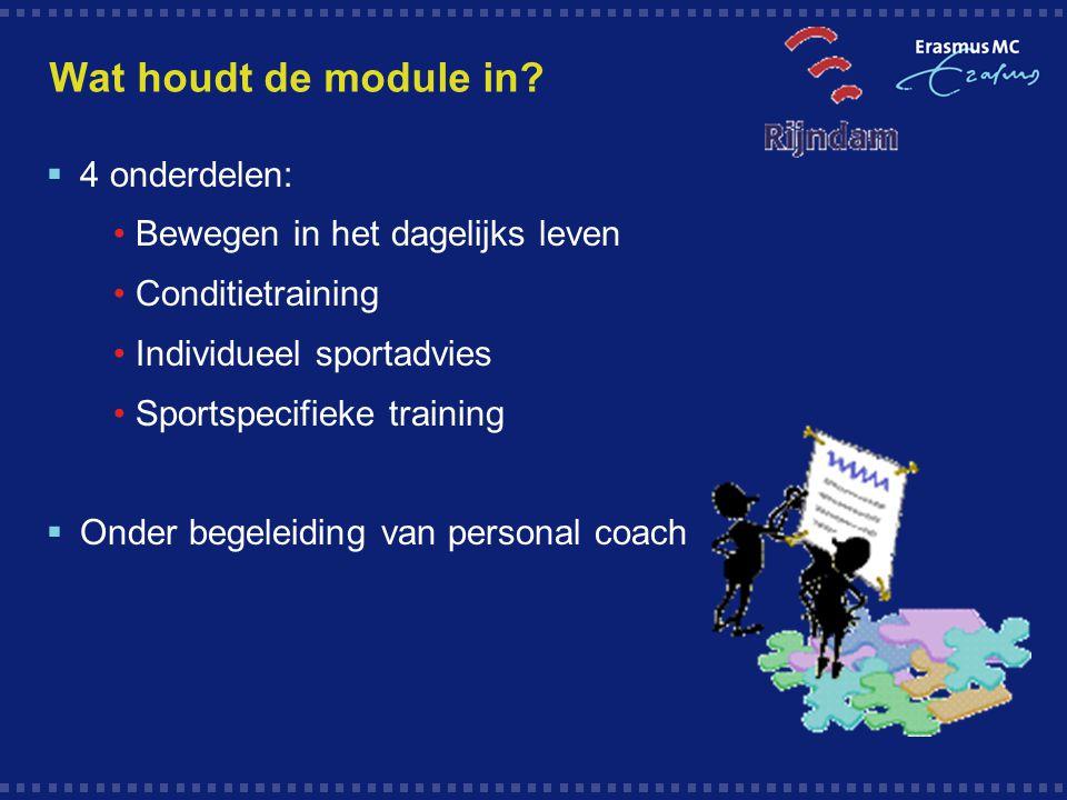 Wat houdt de module in?  4 onderdelen: Bewegen in het dagelijks leven Conditietraining Individueel sportadvies Sportspecifieke training  Onder begel