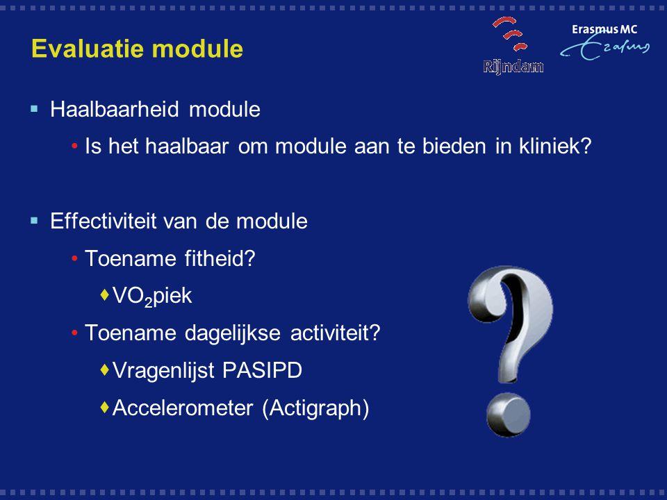 Evaluatie module  Haalbaarheid module Is het haalbaar om module aan te bieden in kliniek?  Effectiviteit van de module Toename fitheid?  VO 2 piek