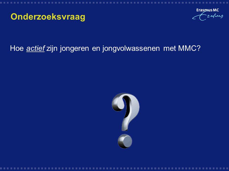 Onderzoeksvraag Hoe actief zijn jongeren en jongvolwassenen met MMC?