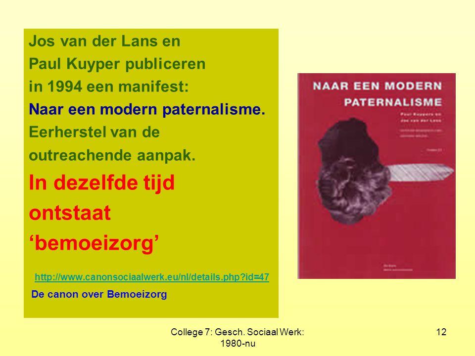 College 7: Gesch. Sociaal Werk: 1980-nu 12 Jos van der Lans en Paul Kuyper publiceren in 1994 een manifest: Naar een modern paternalisme. Eerherstel v