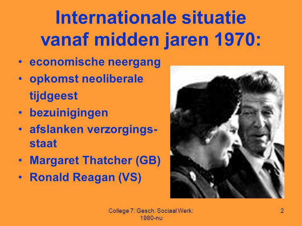 College 7: Gesch. Sociaal Werk: 1980-nu 2 Internationale situatie vanaf midden jaren 1970: economische neergang opkomst neoliberale tijdgeest bezuinig