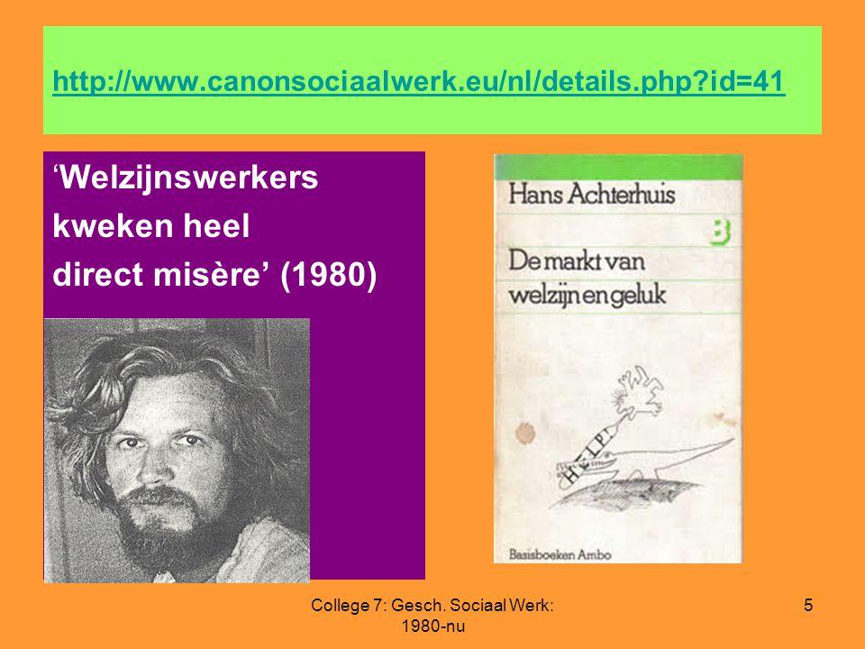 College 7: Gesch. Sociaal Werk: 1980-nu 5 http://www.canonsociaalwerk.eu/nl/details.php?id=41 'Welzijnswerkers kweken heel direct misère' (1980)