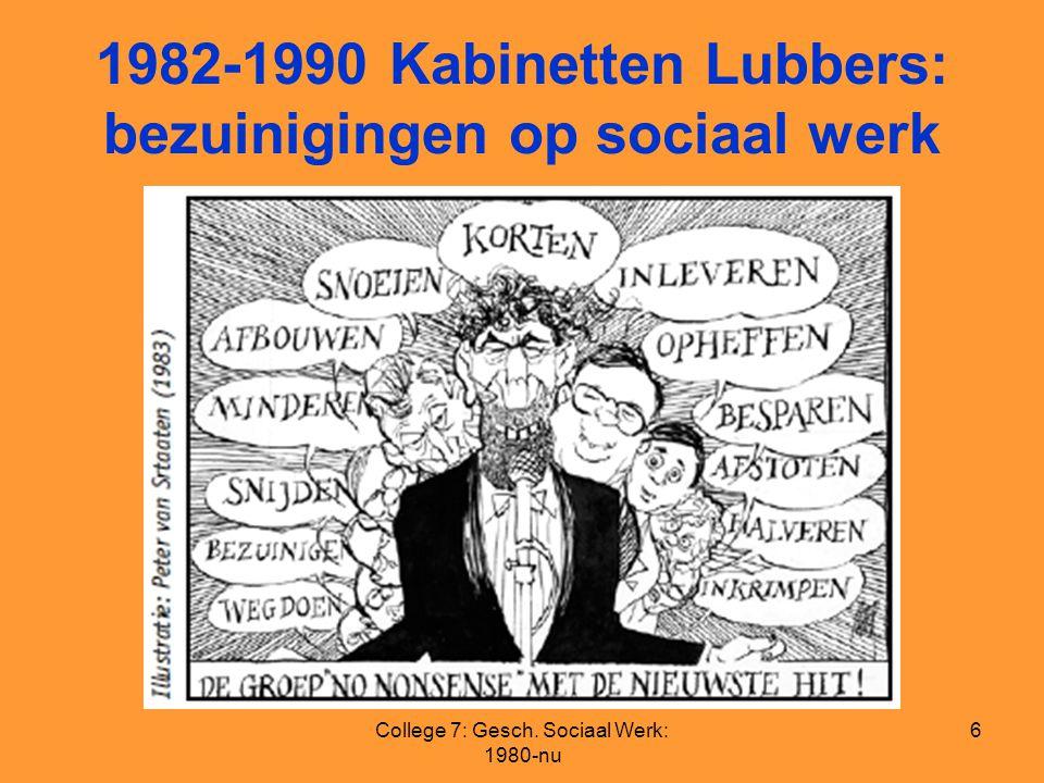 College 7: Gesch. Sociaal Werk: 1980-nu 6 1982-1990 Kabinetten Lubbers: bezuinigingen op sociaal werk