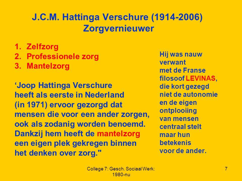 College 7: Gesch. Sociaal Werk: 1980-nu 7 J.C.M. Hattinga Verschure (1914-2006) Zorgvernieuwer 1.Zelfzorg 2.Professionele zorg 3.Mantelzorg 'Joop Hatt