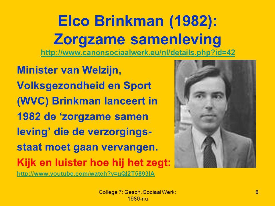 College 7: Gesch. Sociaal Werk: 1980-nu 8 Elco Brinkman (1982): Zorgzame samenleving http://www.canonsociaalwerk.eu/nl/details.php?id=42 http://www.ca