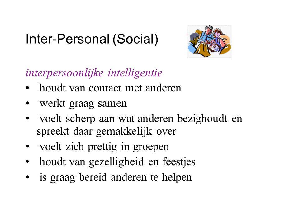 Inter-Personal (Social) interpersoonlijke intelligentie houdt van contact met anderen werkt graag samen voelt scherp aan wat anderen bezighoudt en spr