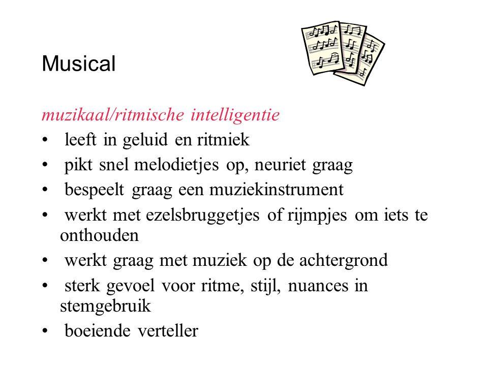 Musical muzikaal/ritmische intelligentie leeft in geluid en ritmiek pikt snel melodietjes op, neuriet graag bespeelt graag een muziekinstrument werkt