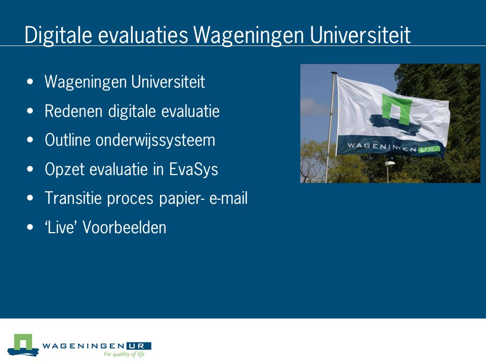 Specialized Research Institutes Staff (fte) 24003300 500 Van Hall Larenstein Wageningen University Locations Wageningen Wageningen, Lelystad, IJmuiden, the Hague, and 40 other locations Deventer, Velp, Leeuwarden Students 4300 Co-operation and synergy in research and education (vanaf 2004) Three partners in research & education 5000 BSc,MSc 1200 PhD