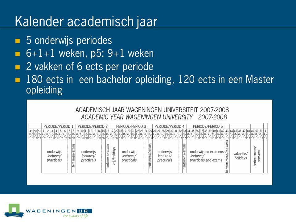 Kalender academisch jaar 5 onderwijs periodes 6+1+1 weken, p5: 9+1 weken 2 vakken of 6 ects per periode 180 ects in een bachelor opleiding, 120 ects in een Master opleiding