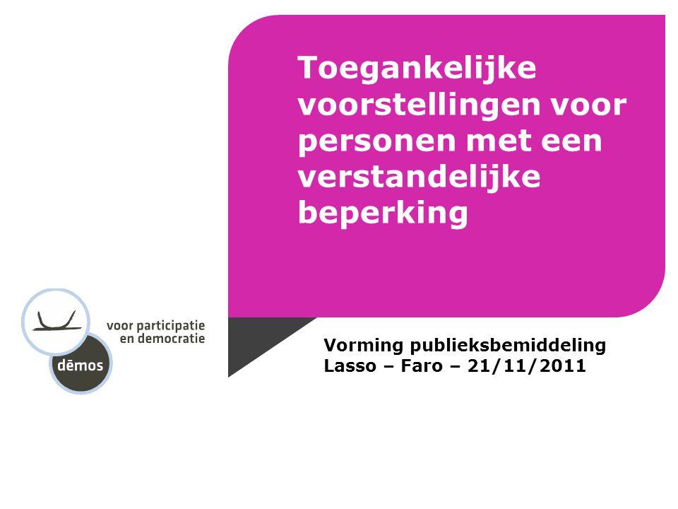 Toegankelijke voorstellingen voor personen met een verstandelijke beperking Vorming publieksbemiddeling Lasso – Faro – 21/11/2011