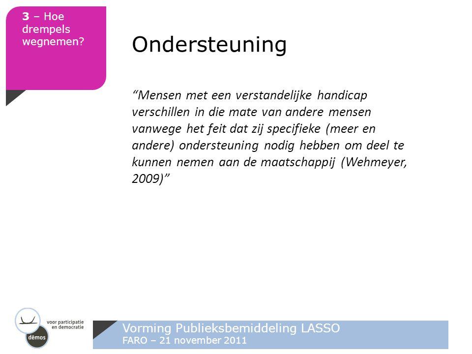 """Vorming Publieksbemiddeling LASSO FARO – 21 november 2011 3 – Hoe drempels wegnemen? Ondersteuning """"Mensen met een verstandelijke handicap verschillen"""