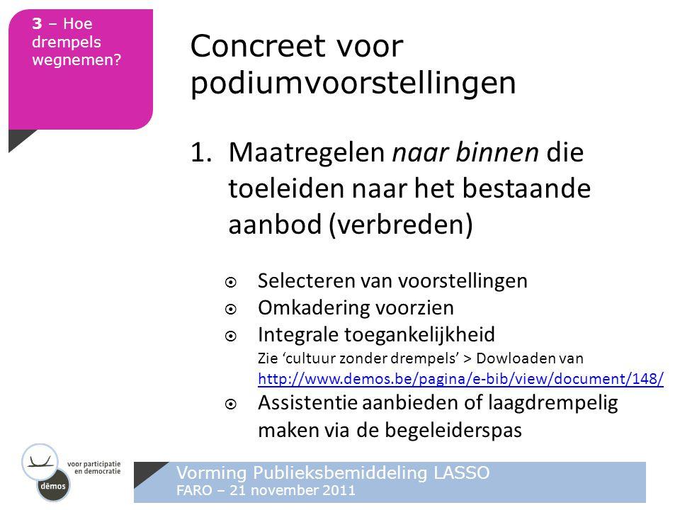 Vorming Publieksbemiddeling LASSO FARO – 21 november 2011 3 – Hoe drempels wegnemen? Concreet voor podiumvoorstellingen 1.Maatregelen naar binnen die