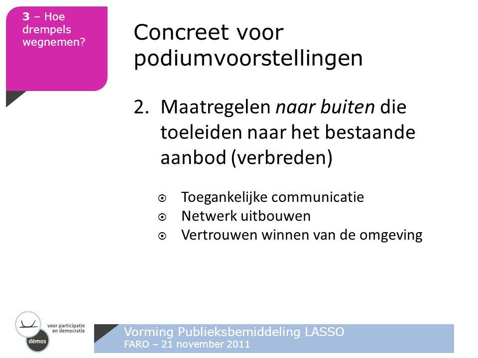 Vorming Publieksbemiddeling LASSO FARO – 21 november 2011 3 – Hoe drempels wegnemen? Concreet voor podiumvoorstellingen 2.Maatregelen naar buiten die