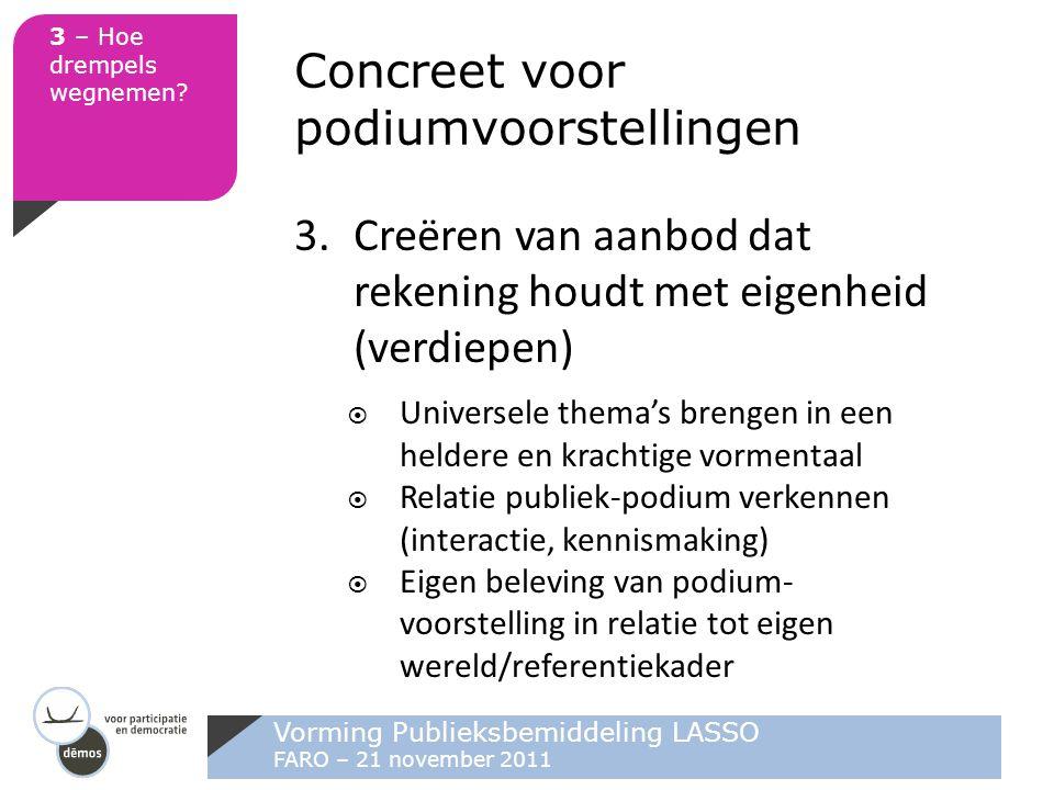 Vorming Publieksbemiddeling LASSO FARO – 21 november 2011 3 – Hoe drempels wegnemen? Concreet voor podiumvoorstellingen 3.Creëren van aanbod dat reken