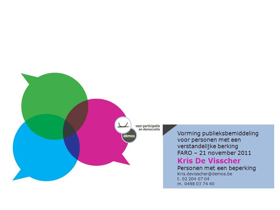 Kris De Visscher Personen met een beperking Kris.devisscher@demos.be t. 02 204 07 04 m. 0498 03 74 40 Vorming publieksbemiddeling voor personen met ee