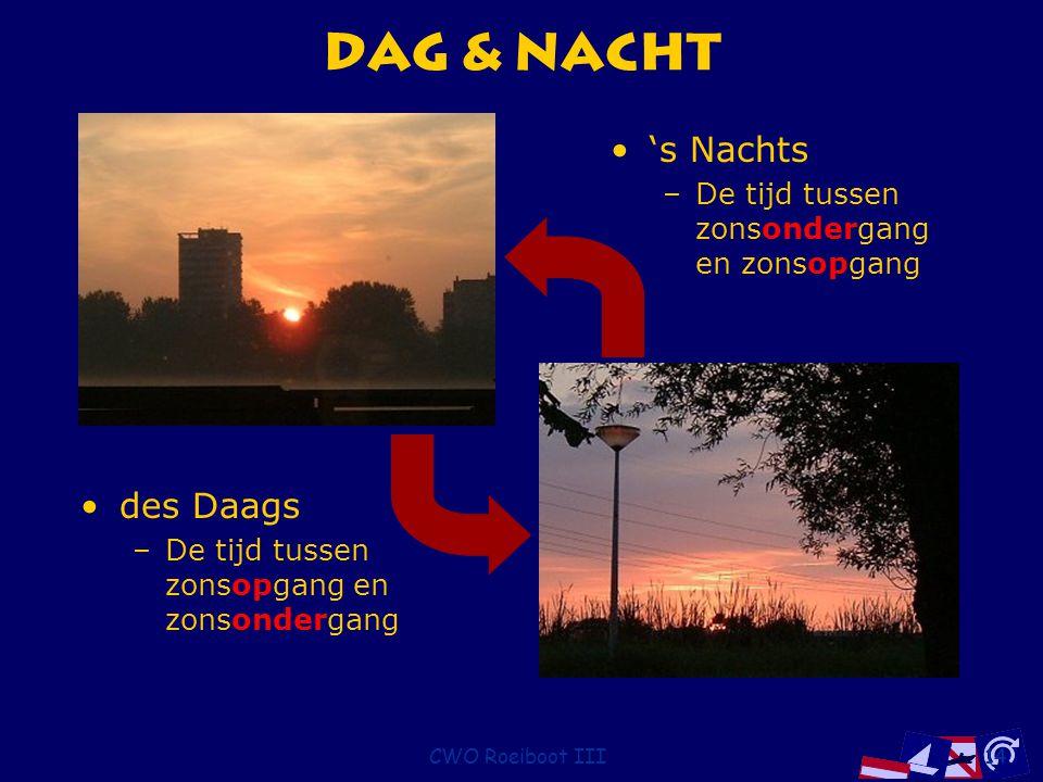 CWO Roeiboot III14 Dag & Nacht des Daags –De tijd tussen zonsopgang en zonsondergang 's Nachts –De tijd tussen zonsondergang en zonsopgang