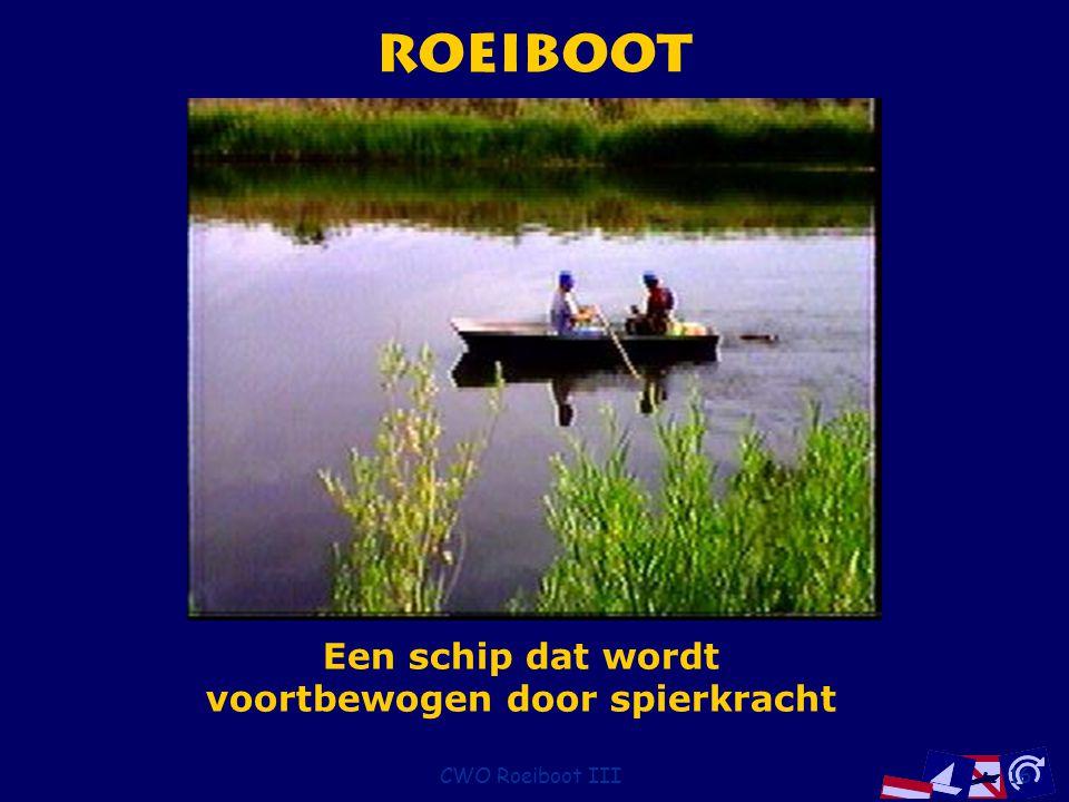 CWO Roeiboot III16 Roeiboot Een schip dat wordt voortbewogen door spierkracht