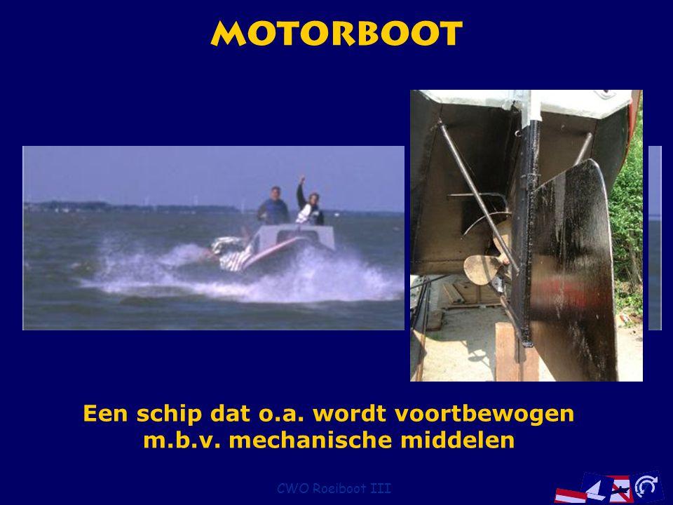 CWO Roeiboot III17 Motorboot Een schip dat o.a. wordt voortbewogen m.b.v. mechanische middelen