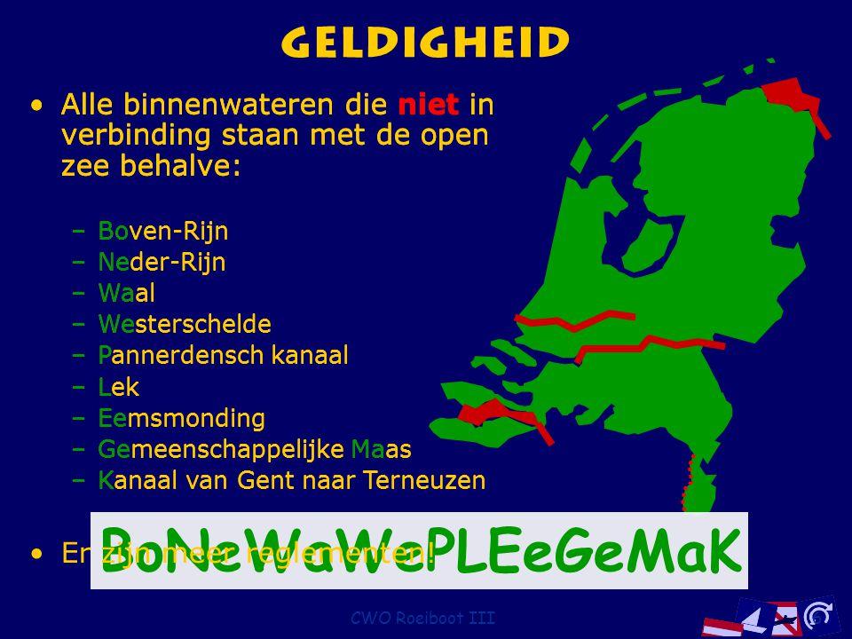 CWO Roeiboot III6 Geldigheid Alle binnenwateren die niet in verbinding staan met de open zee behalve: –Boven-Rijn –Neder-Rijn –Waal –Westerschelde –Pa