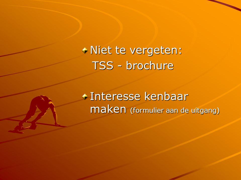 Niet te vergeten: TSS - brochure TSS - brochure Interesse kenbaar maken (formulier aan de uitgang)