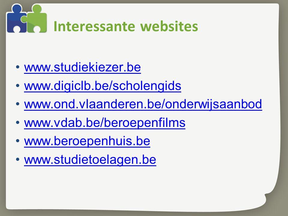 Interessante websites www.studiekiezer.be www.digiclb.be/scholengids www.ond.vlaanderen.be/onderwijsaanbod www.vdab.be/beroepenfilms www.beroepenhuis.be www.studietoelagen.be