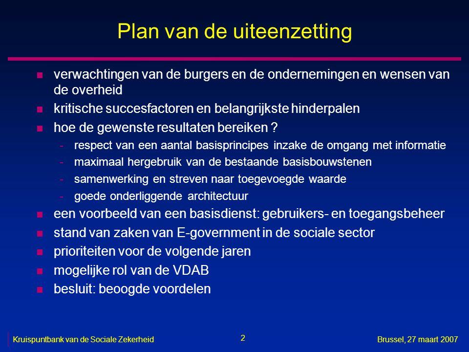 2 Brussel, 27 maart 2007 Plan van de uiteenzetting n verwachtingen van de burgers en de ondernemingen en wensen van de overheid n kritische succesfactoren en belangrijkste hinderpalen n hoe de gewenste resultaten bereiken .