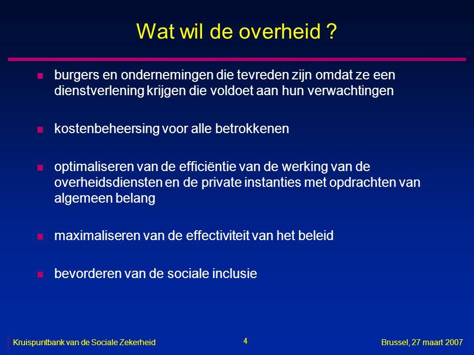 4 Kruispuntbank van de Sociale ZekerheidBrussel, 27 maart 2007 Wat wil de overheid .