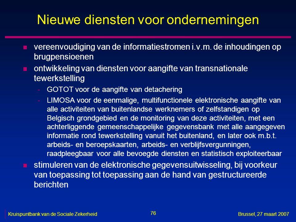 76 Kruispuntbank van de Sociale ZekerheidBrussel, 27 maart 2007 Nieuwe diensten voor ondernemingen n vereenvoudiging van de informatiestromen i.v.m.