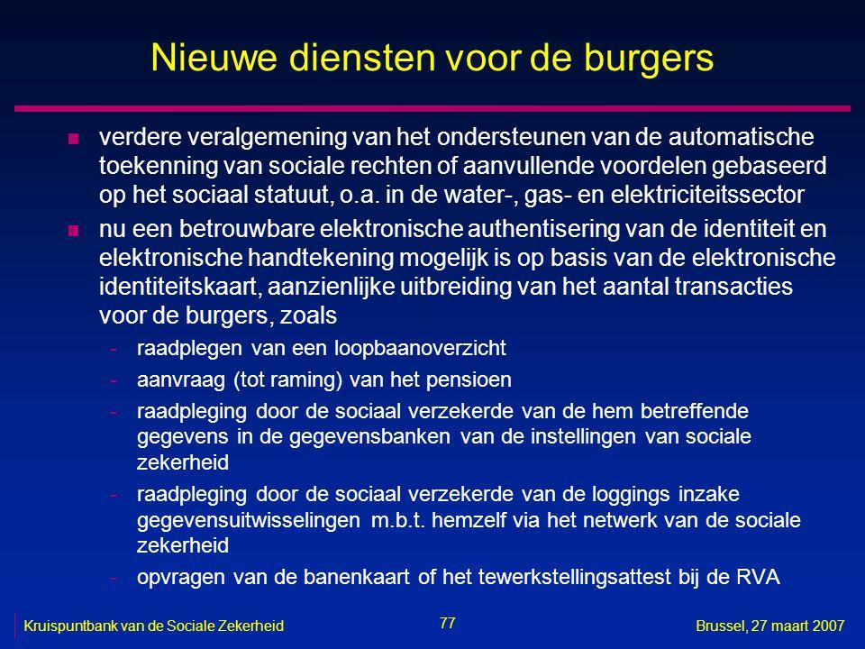 77 Kruispuntbank van de Sociale ZekerheidBrussel, 27 maart 2007 Nieuwe diensten voor de burgers n verdere veralgemening van het ondersteunen van de automatische toekenning van sociale rechten of aanvullende voordelen gebaseerd op het sociaal statuut, o.a.