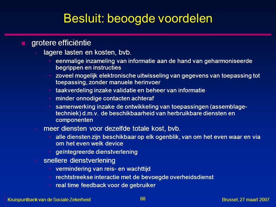 88 Kruispuntbank van de Sociale ZekerheidBrussel, 27 maart 2007 Besluit: beoogde voordelen n grotere efficiëntie -lagere lasten en kosten, bvb.