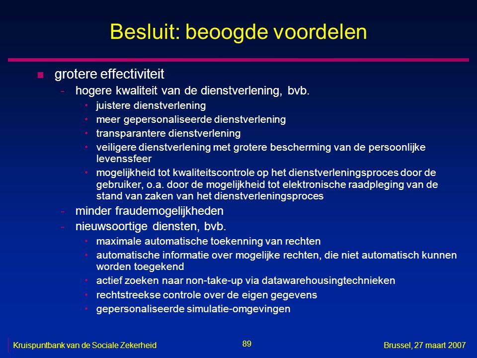 89 Kruispuntbank van de Sociale ZekerheidBrussel, 27 maart 2007 Besluit: beoogde voordelen n grotere effectiviteit -hogere kwaliteit van de dienstverlening, bvb.